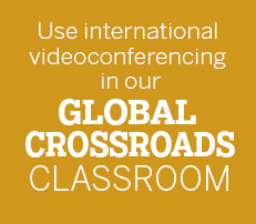 Use the Global Crossroads classroom for International videoconferencing